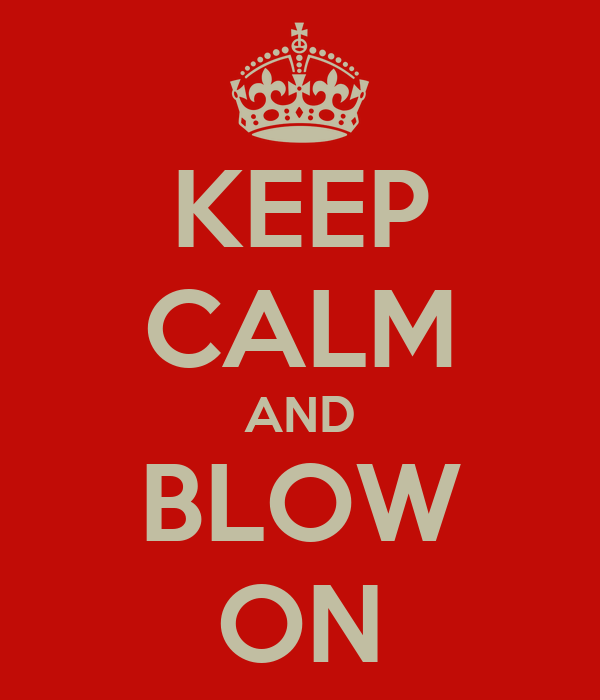 KEEP CALM AND BLOW ON