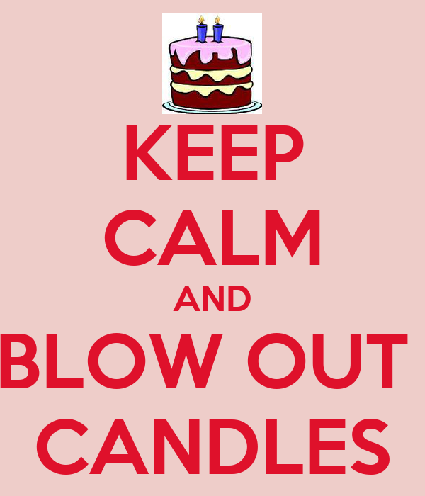 KEEP CALM AND BLOW OUT  CANDLES