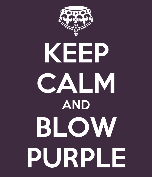 KEEP CALM AND BLOW PURPLE