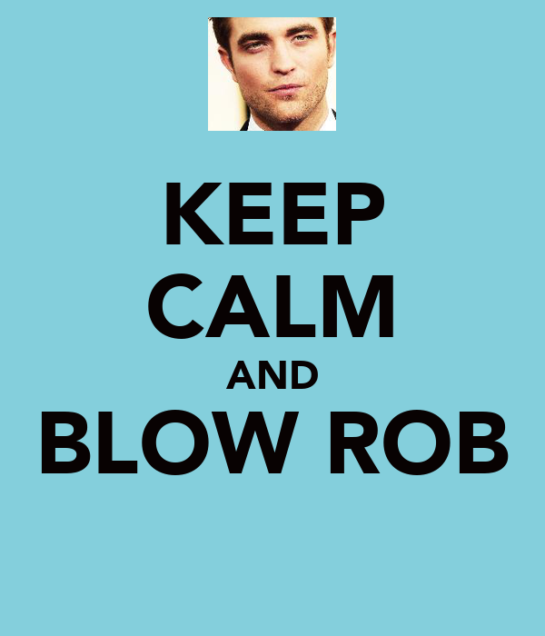 KEEP CALM AND BLOW ROB