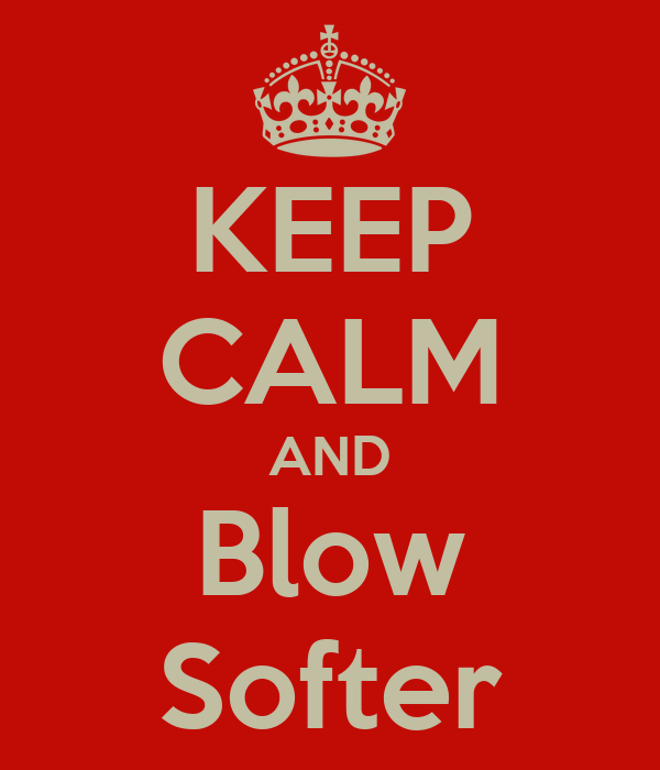 KEEP CALM AND Blow Softer