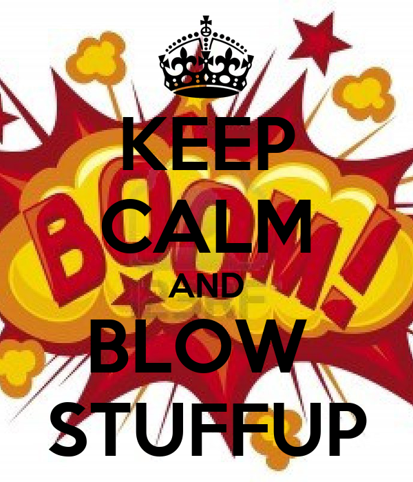 KEEP CALM AND BLOW  STUFFUP