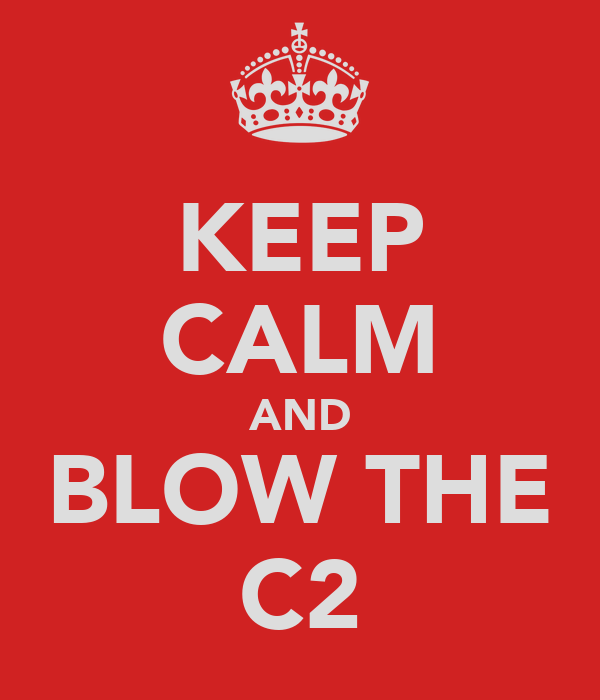 KEEP CALM AND BLOW THE C2