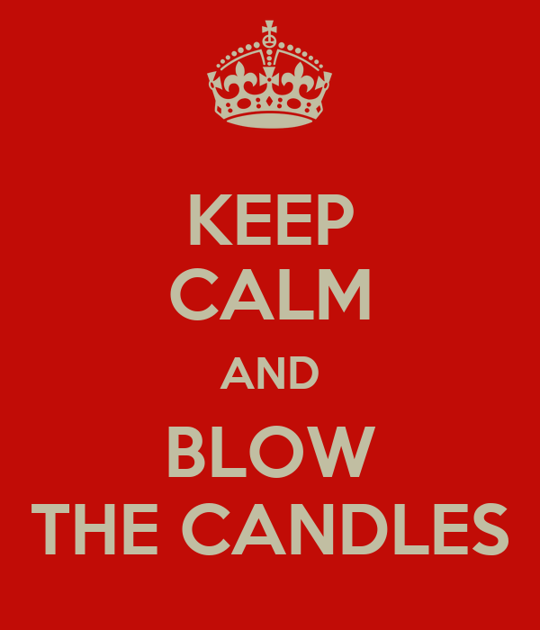 KEEP CALM AND BLOW THE CANDLES