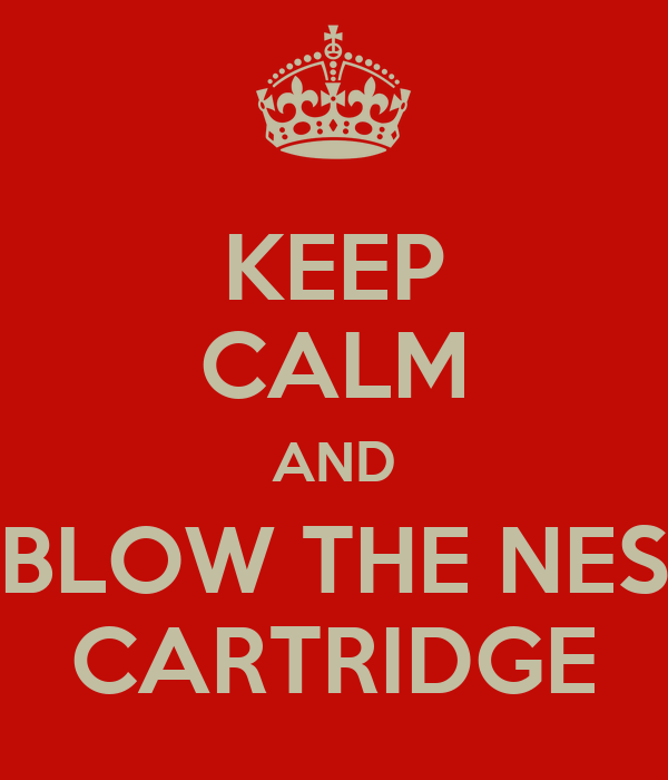 KEEP CALM AND BLOW THE NES CARTRIDGE