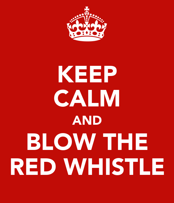 KEEP CALM AND BLOW THE RED WHISTLE