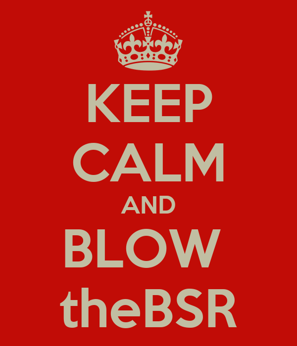 KEEP CALM AND BLOW  theBSR