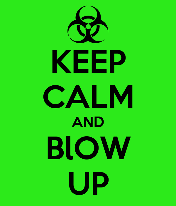 KEEP CALM AND BlOW UP