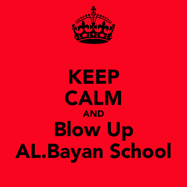 KEEP CALM AND Blow Up AL.Bayan School