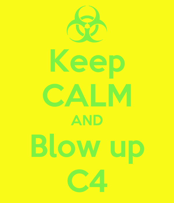 Keep CALM AND Blow up C4