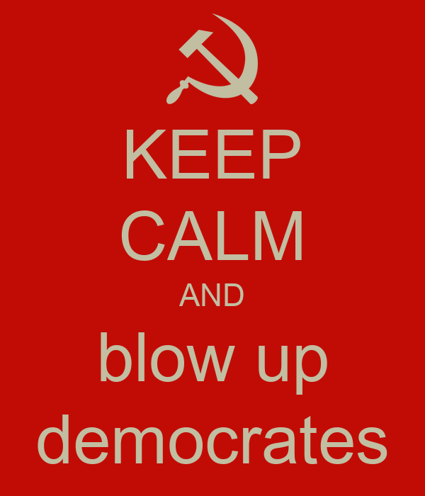 KEEP CALM AND blow up democrates