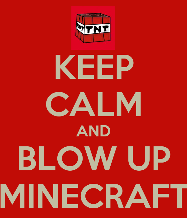 KEEP CALM AND BLOW UP MINECRAFT