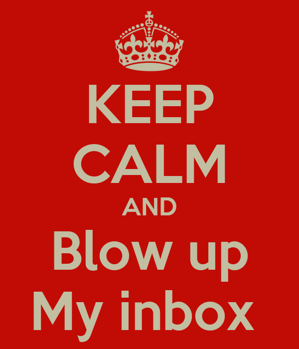KEEP CALM AND Blow up My inbox