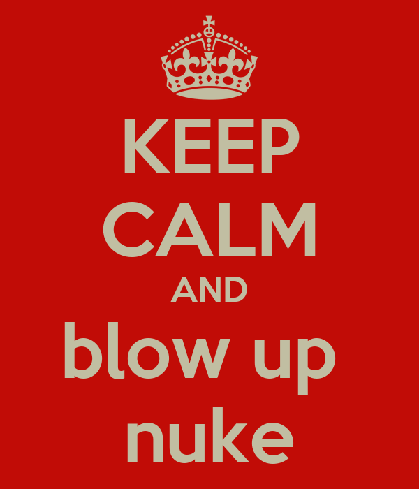 KEEP CALM AND blow up  nuke