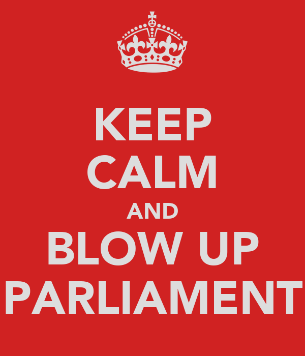 KEEP CALM AND BLOW UP PARLIAMENT