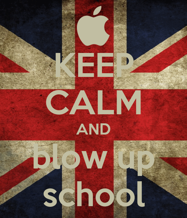 KEEP CALM AND blow up school