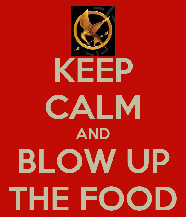 KEEP CALM AND BLOW UP THE FOOD