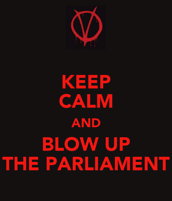 KEEP CALM AND BLOW UP THE PARLIAMENT