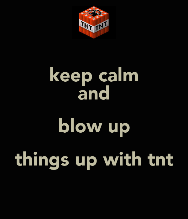 keep calm and blow up things up with tnt