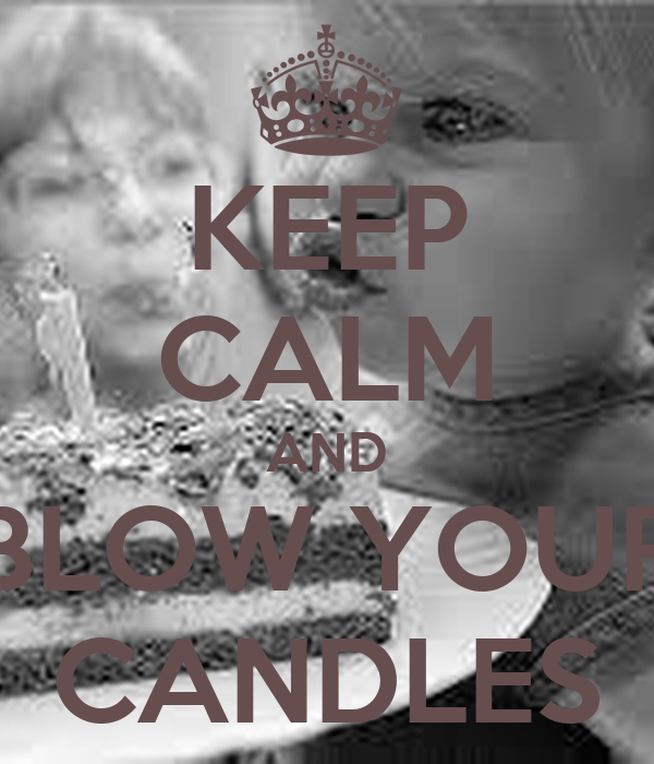 KEEP CALM AND BLOW YOUR CANDLES
