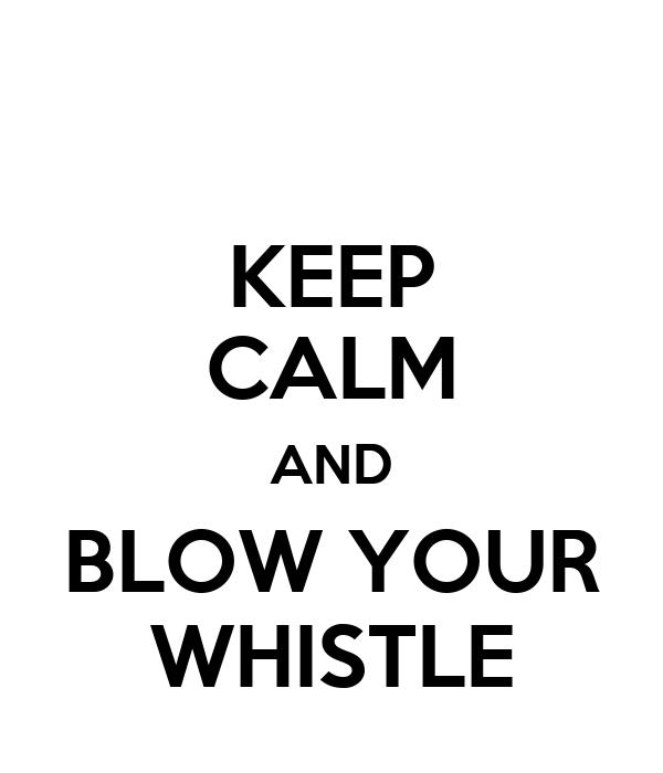 KEEP CALM AND BLOW YOUR WHISTLE