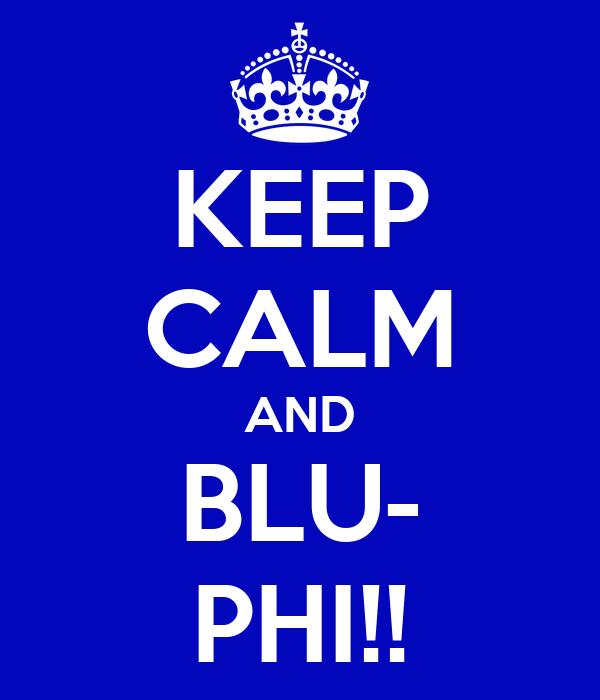 KEEP CALM AND BLU- PHI!!