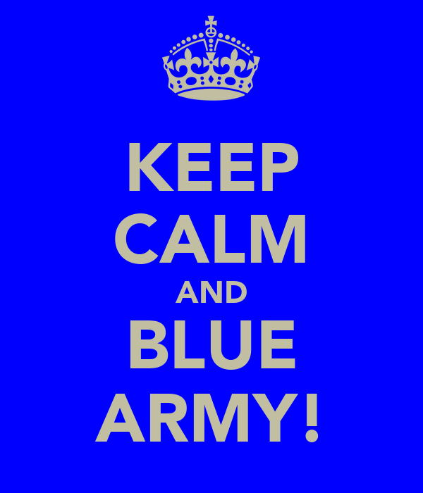 KEEP CALM AND BLUE ARMY!