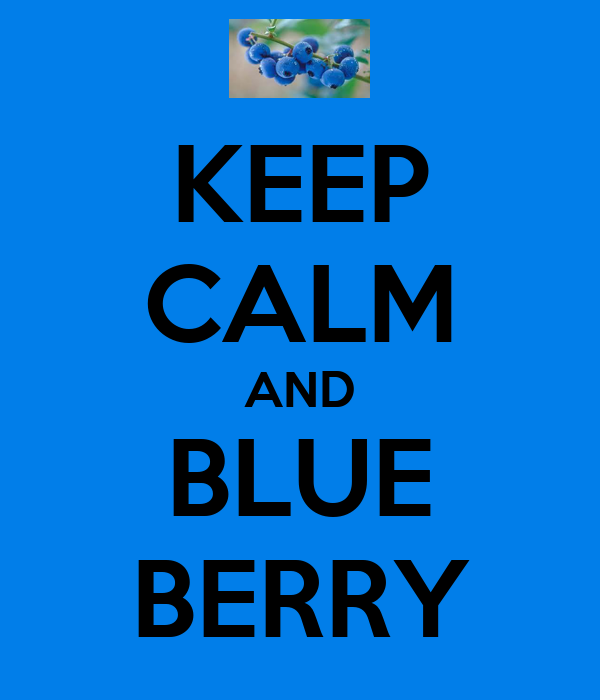 KEEP CALM AND BLUE BERRY