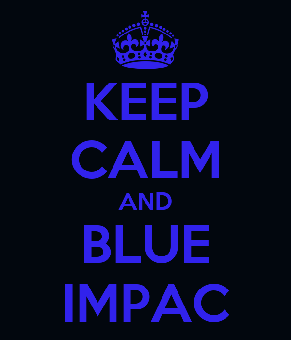 KEEP CALM AND BLUE IMPAC