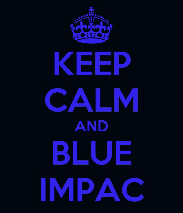 KEEP CALM AND BLUE IMPAC