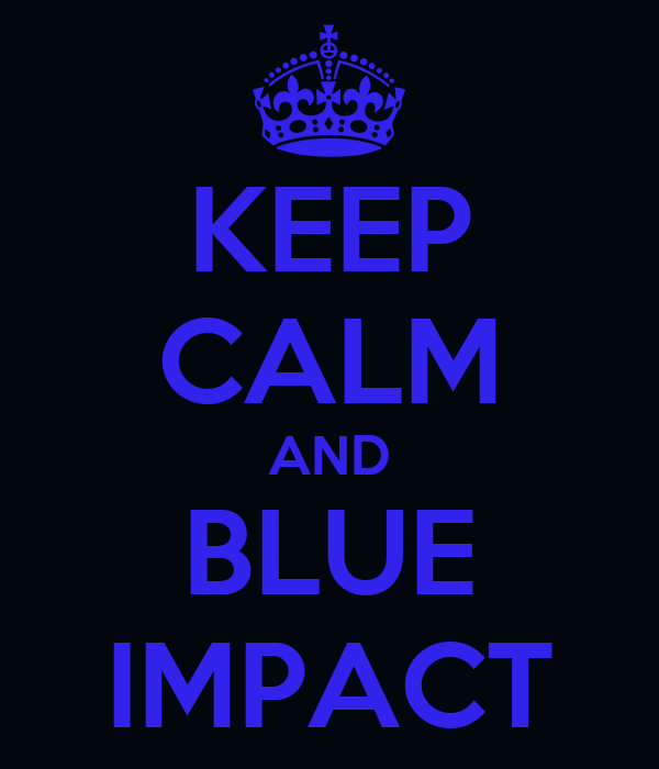 KEEP CALM AND BLUE IMPACT