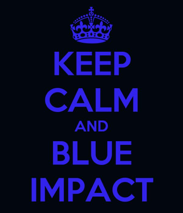 KEEP CALM AND BLUE IMPACT
