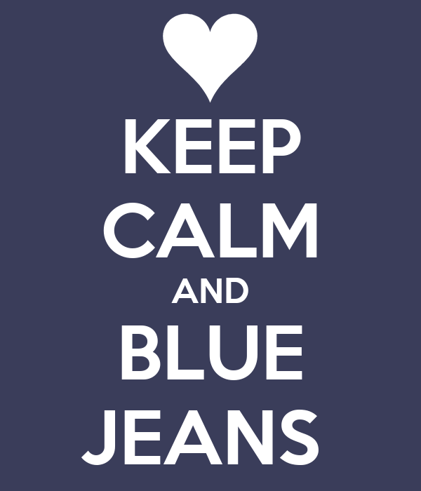 KEEP CALM AND BLUE JEANS