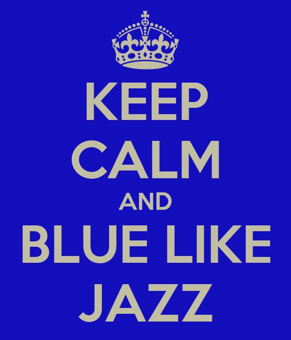 KEEP CALM AND BLUE LIKE JAZZ