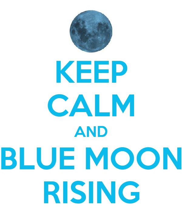 KEEP CALM AND BLUE MOON RISING