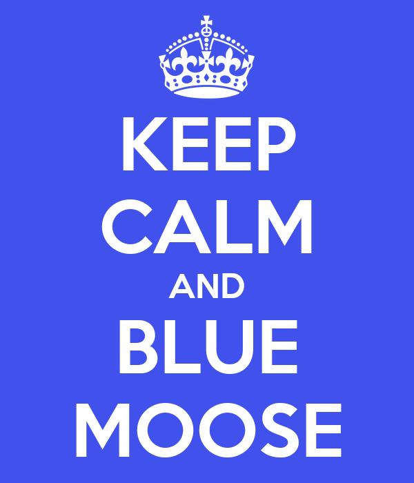 KEEP CALM AND BLUE MOOSE