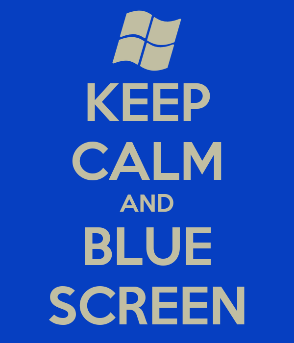 KEEP CALM AND BLUE SCREEN