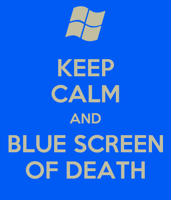 KEEP CALM AND BLUE SCREEN OF DEATH