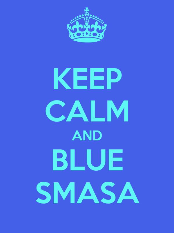 KEEP CALM AND BLUE SMASA