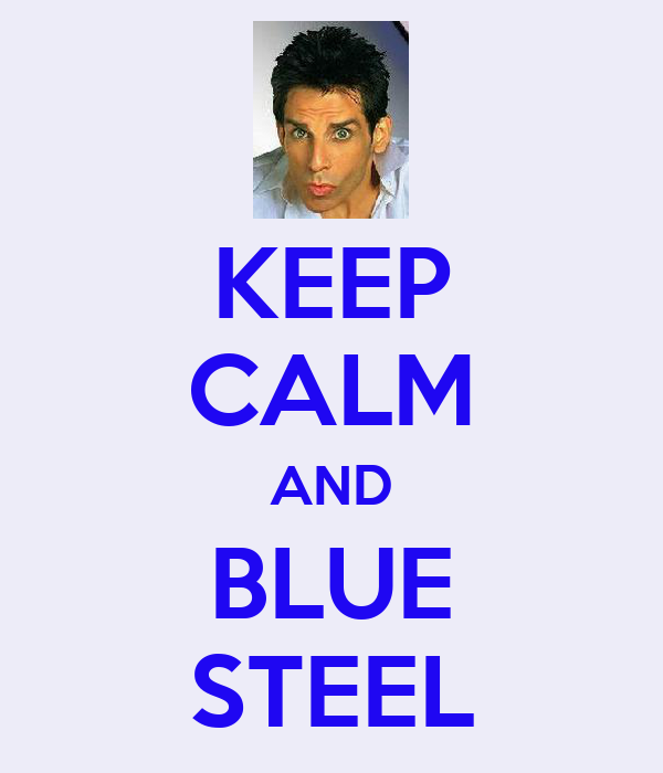 KEEP CALM AND BLUE STEEL