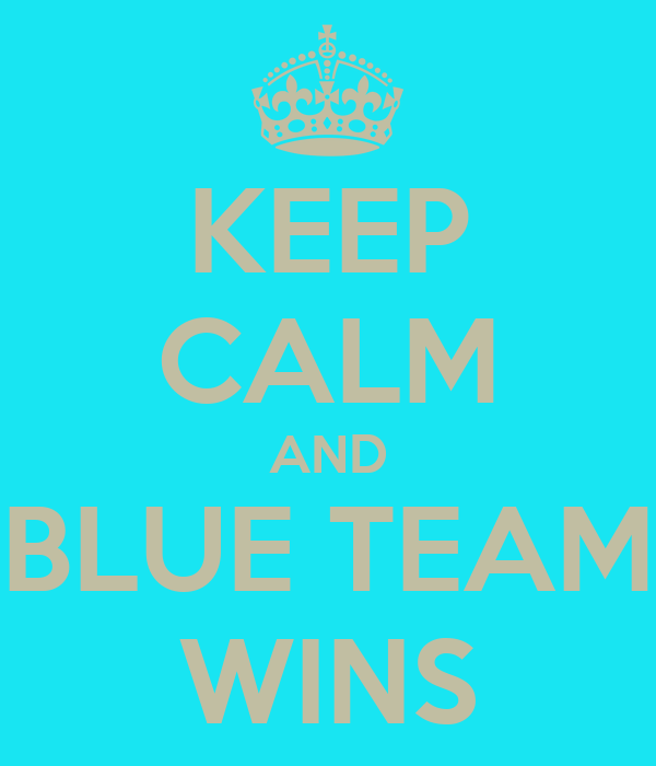 KEEP CALM AND BLUE TEAM WINS