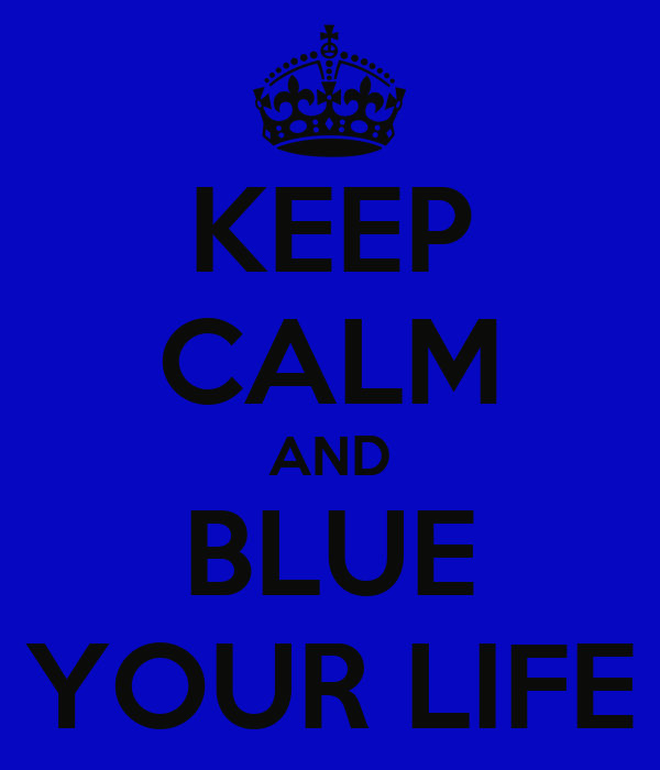 KEEP CALM AND BLUE YOUR LIFE
