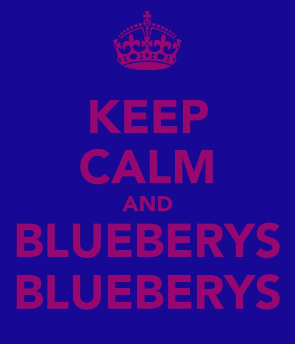 KEEP CALM AND BLUEBERYS BLUEBERYS