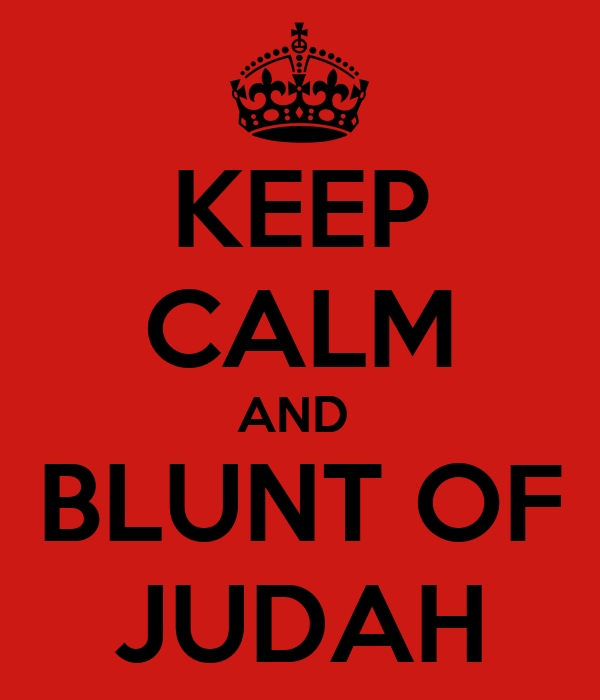 KEEP CALM AND  BLUNT OF JUDAH