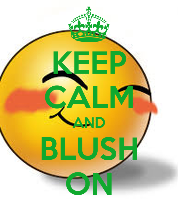 KEEP CALM AND BLUSH ON