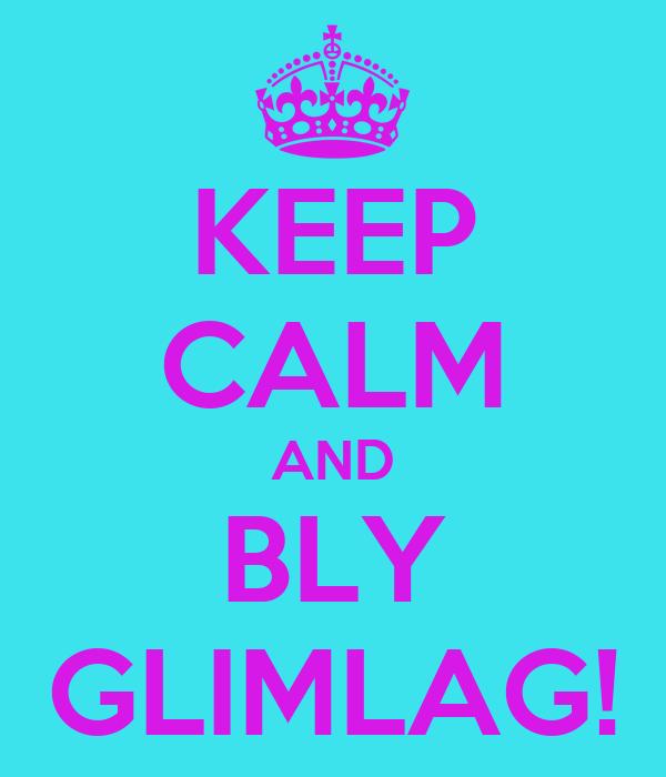 KEEP CALM AND BLY GLIMLAG!