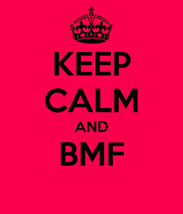 KEEP CALM AND BMF