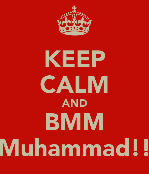 KEEP CALM AND BMM Muhammad!!