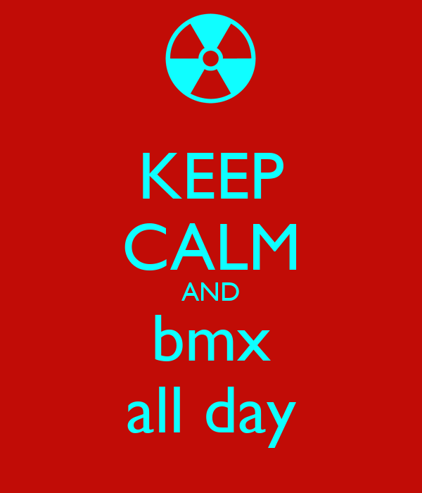 KEEP CALM AND bmx all day