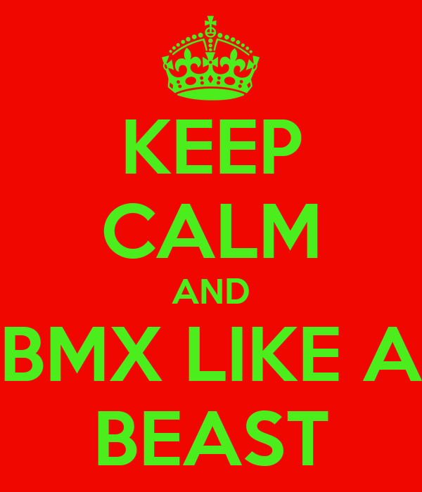 KEEP CALM AND BMX LIKE A BEAST